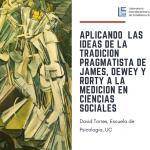 Simposio de Filosofía de la Ciencia – Aplicando las ideas de la tradición pragmatista de James, Dewey y Rorty a la medición en ciencias sociales