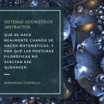 Simposio de Filosofía de la Ciencia – Sistemas Axiomáticos Abstractos: Qué se hace realmente cuando se hacen matemáticas, y por qué las posturas filosóficas no afectan ese quehacer