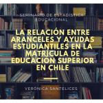 Seminario de Estadística Educacional – La Relación entre Aranceles y Ayudas Estudiantiles en la Matrícula de Educación Superior en Chile