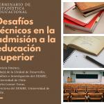 Seminario de Estadística Educacional – Desafíos técnicos en la admisión a la educación superior