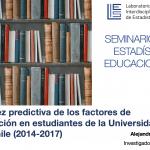 Seminario de Estadística Educacional – Validez predictiva de los factores de selección en estudiantes de la Universidad de Chile (2014–2017)