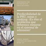 Seminario de Estadística Educacional – Predictibilidad de la PSU, notas y ranking: ¿Es éste el problema que debemos mejorar en el sistema de admisión?