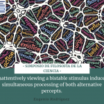 Simposio de Filosofía de la Ciencia – Inattentively viewing a bistable stimulus induces simultaneous processing of both alternative percepts